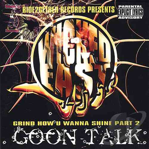 "WICKED EAST ""GRIND HOW U WANNA SHINE PART 2: GOON TALK"" (CD)"