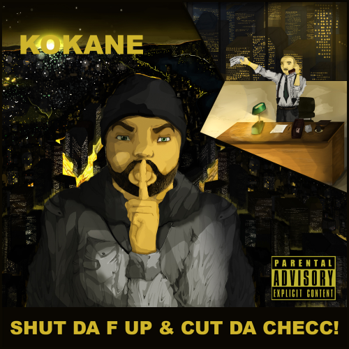 "KOKANE ""SHUT THE F UP & CUT DA CHECC!"" (NEW CD)"
