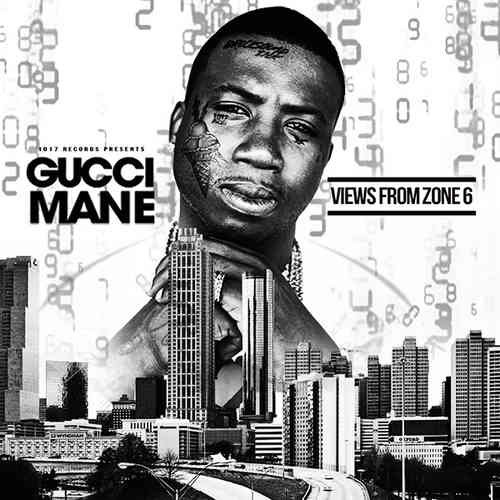 "GUCCI MANE ""VIEWS FROM ZONE 6"" (FREE DOWNLOAD)"