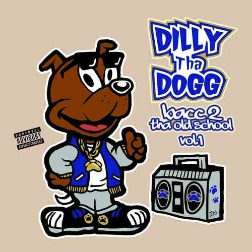"DILLY THA DOGG ""BACC 2 THA OLD SCHOOL VOL. 1"" (FREE DOWNLOAD)"