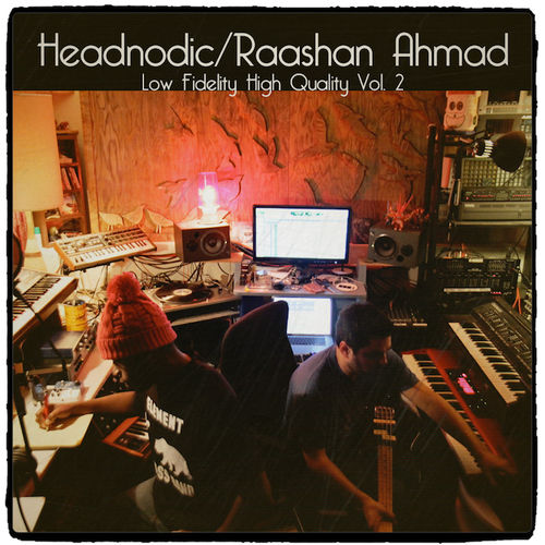 "HEADNODIC & RASHAAN AHMAD ""LOW FIDELITY, HIGH QUALITY VOL. 2"" (FREE DOWNLOAD)"