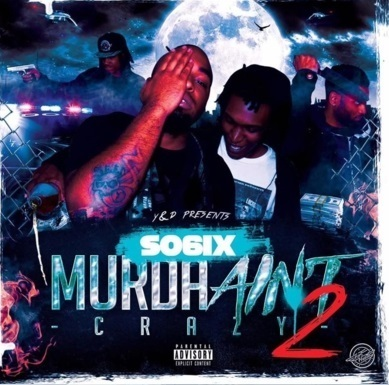 "SO6IX ""MURDA AINT CRAZY 2"" (NEW CD)"