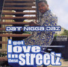 "DAT NIGGA DAZ ""I GOT LOVE IN THESE STREETZ"" (NEW CD)"