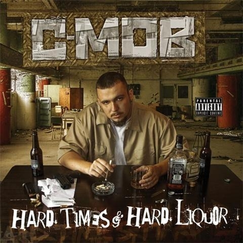 "C-MOB ""HARD TIMES & HARD LIQUOR"" (NEW CD)"