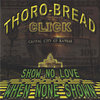 "THORO-BREAD CLICK ""SHOW NO LOVE WHEN NONE SHOWN"" (NEW CD)"