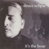 "DEUCE ECLIPSE ""IT'S THE HOUR"" (USED CD)"