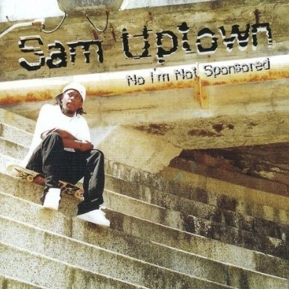 "SAM UPTOWN ""NO I'M NOT SPONSORED"" (NEW CD)"