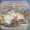 "HARD HOOD HU$TLA$ ""WHATCHA' WANNA DO?"" (NEW CD)"