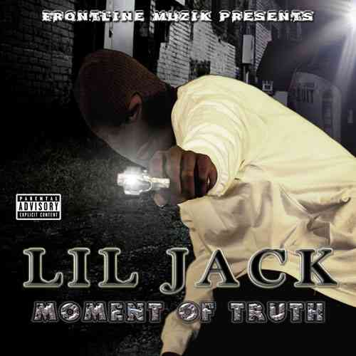 "LIL JACK ""MOMENT OF TRUTH"" (NEW CD)"