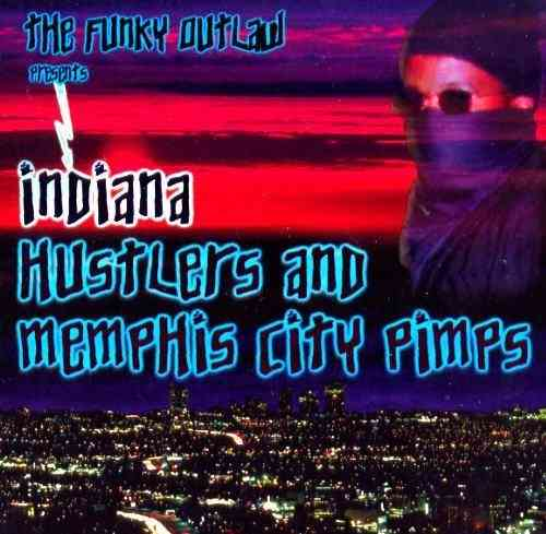 "THE FUNKY OUTLAW ""INDIANA HUSTLERS AND MEMPHIS CITY PIMPS"" (NEW CD)"