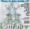 "SMOKE ""WHERE YA BABY DADDY AT?"" (USED CD)"