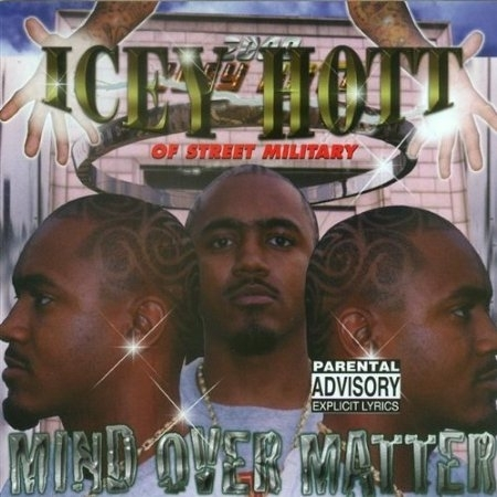 "ICEY HOTT (OF STREET MILITARY) ""MIND OVER MATTER"" (NEW CD)"