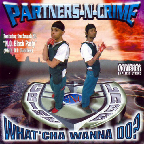 "PARTNERS-N-CRIME ""WHAT'CHA WANNA DO?"" (NEW CD)"