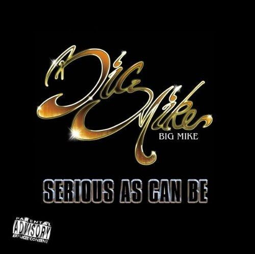 "BIG MIKE ""SERIOUS AS CAN BE"" (NEW CD)"