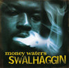 "MONEY WATERS ""SWALHAGGIN"" (NEW CD)"