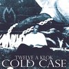 "TWELVE A KLOK ""COLD CASE"" (NEW CD)"
