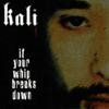 "KALI ""IF YOUR WHIP BREAKS DOWN"" (NEW CD)"