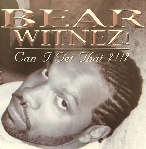 "BEAR WITNEZ! ""CAN I GET THAT ?!!?"" (USED CD)"