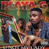 "PLAYA G ""U NOT MY LADY"" (CD BACKORDER)"